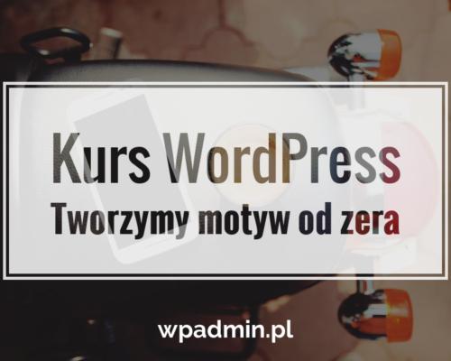 Kurs Wordpress Tworzymy Nowy Motyw Od Zera