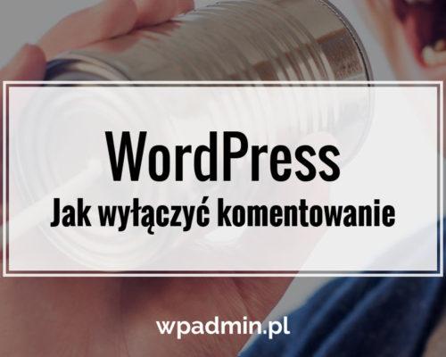 WordPress jak wyłaczyć komentowanie na blogu