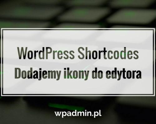 WordPress Shortcodes. Dodajemy ikony do edytora
